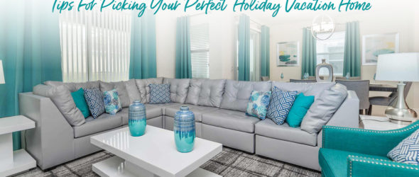 Tips For Picking Your Perfect Holiday Vacation Home